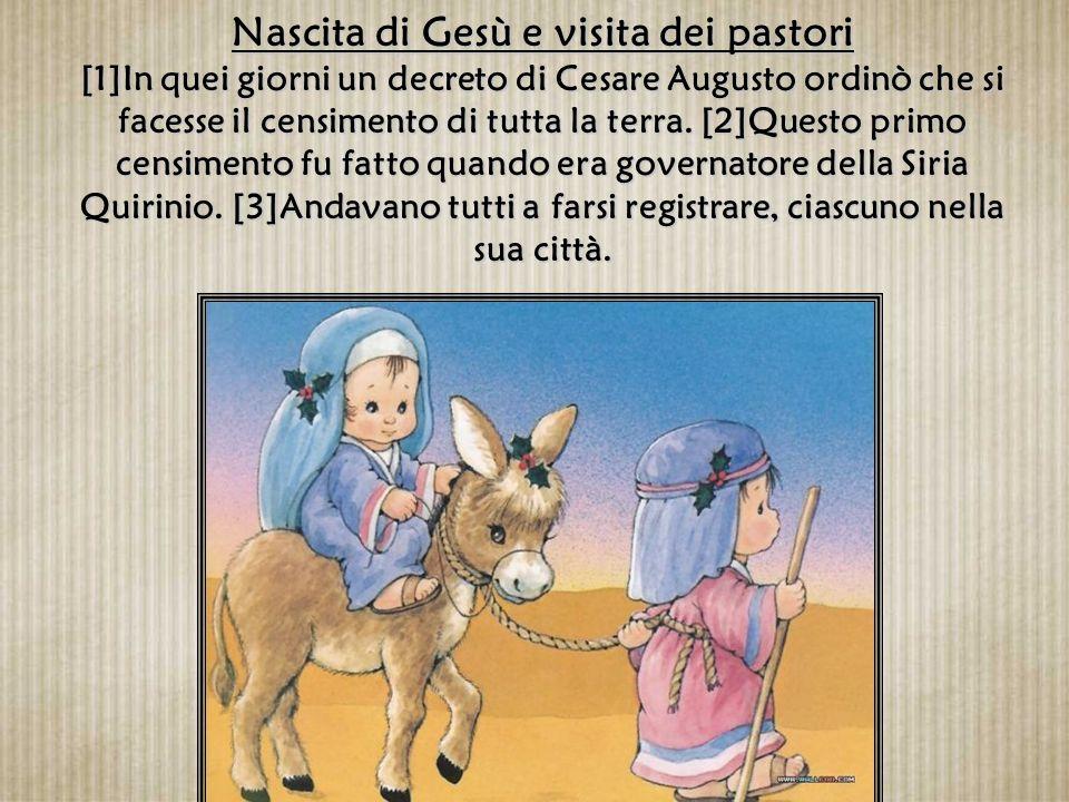 Nascita di Gesù e visita dei pastori [1]In quei giorni un decreto di Cesare Augusto ordinò che si facesse il censimento di tutta la terra.